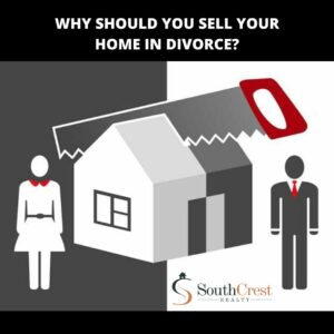 Why Should You Sell Your Home in Divorce?